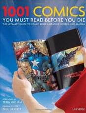 1001 Comics You Must Read Before You Die: The Ultimate Guide to Comic Books, Graphic Novels, and Man - Gravett, Paul