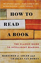 How to Read a Book : The Classic Guide to Intelligent Reading - Adler, Mortimer Jerome