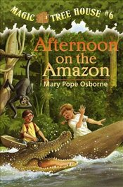 Magic Tree House #06: Afternoon on the Amazon - Osborne, Mary Pope