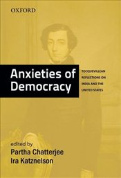 Anxieties of Democracy : Tocquevillean Reflections on India and the United States - Katznelson, Ira