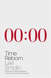 Time Reborn : From the Crisis of Physics to the Future of the Universe - Smolin, Lee