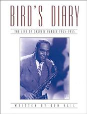 Birds Diary : Life of Charlie Parker 1945-55 - Vail, Ken