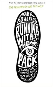 Running with the Pack : Thoughts from the Road on Meaning and Mortality - Rowlands, Mark