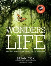 Wonders of Life : Exploring the Most Extraordinary Force in the Universe - Cox, Brian