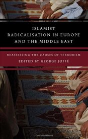Islamist Radicalisation in Europe and the Middle East : Reassessing the Causes of Terrorism - Joffe, George