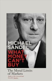 What Money Cant Buy : The Moral Limits of Markets OME - Sandel, Michael J.