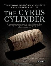 Cyrus Cylinder : The King of Persias Proclamation from Ancient Babylon - Finkel, Irving