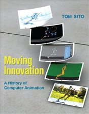 Moving Innovation : A History of Computer Animation - Sito, Tom
