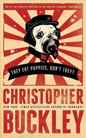 They Eat Puppies, Dont They? - Buckley, Christopher