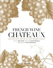 French Wine Châteaux : Distinctive Vintages and Their Estates - Stella, Alain