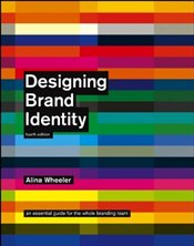 Designing Brand Identity : An Essential Guide for the Whole Branding Team - Wheeler, Alina