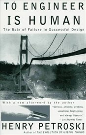To Engineer is Human : The Role of Failure in Successful Design - PETROSKI, HENRY