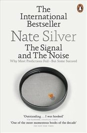 Signal and the Noise: Why Most Predictions Fail : But Some Succeed - Silver, Nate