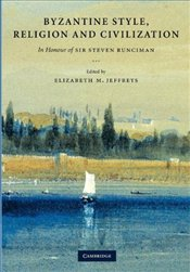 Byzantine Style, Religion and Civilization : In Honour of Sir Steven Runciman - Jeffreys, Elizabeth