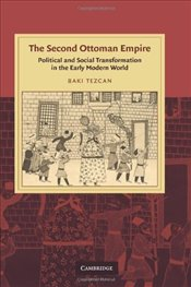 Second Ottoman Empire : Political and Social Transformation in the Early Modern World - Tezcan, Baki