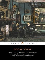 Soul of Man Under Socialism and Selected Critical Prose - Wilde, Oscar