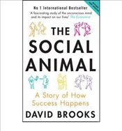Social Animal : A Story of How Success Happens - Brooks, David