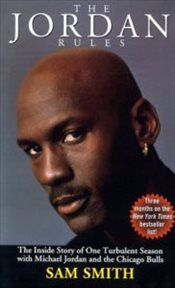 Jordan Rules : The Inside Story of a Turbulent Season with Michael Jordan and the Chicago Bulls - Smith, Sam