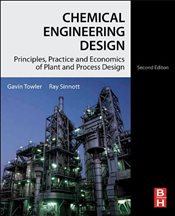 Chemical Engineering Design 2E : Principles, Practice and Economics of Plant and Process Design - Towler, Gavin