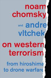 On Western Terrorism : From Hiroshima to Drone Warfare - Chomsky, Noam
