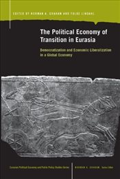 Political Economy of Transition in Eurasia : Democratization and Economic Liberalization in a Global - Graham, Norman A.