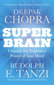 Super Brain : Unleashing the Explosive Power of Your Mind - Chopra, Deepak