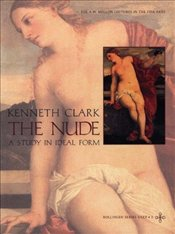Nude : A Study in Ideal Form  - Clark, Kenneth