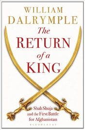 Return of a King : The Battle for Afghanistan - Dalrymple, William