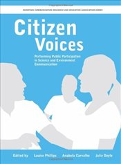 Citizen Voices : Performing Public Participation in Science and Environment Communication - Phillips, Louise