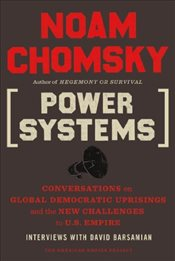 Power Systems: Conversations on Global Democratic Uprisings and the New Challenges to U.S. Empire - Chomsky, Noam