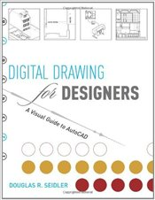 Digital Drawing for Designers : A Visual Guide to AutoCAD - Seidler, Douglas R.