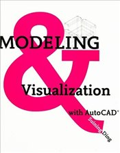 Modeling and Visualization with AutoCAD - Ding, Suining