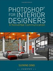 Photoshop for Interior Designers : A Nonverbal Communication - Ding, Suining