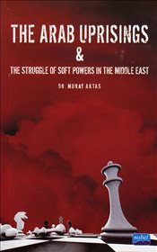 Arab Uprisings and Struggle of Soft Powers in the Middle East - Aktaş, Murat