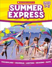Summer Express : Between Grades 1 and 2 - Scholastic,