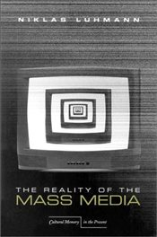 Reality of the Mass Media : Cultural Memory in the Present - Luhmann, Niklas