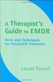 Therapists Guide to EMDR : Tools and Techniques for Successful Treatment - Parnell, Laurel