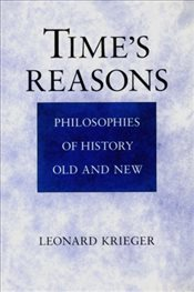 Times Reasons : Philosophies of History Old and New - Krieger, Leonard
