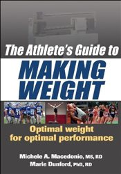 Athletes Guide to Making Weight: Optimal Weight for Optimal Performance - Macedonio, Michele A.