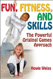 Fun, Fitness and Skills: The Powerful Original Games Approach - Weiss, Howie