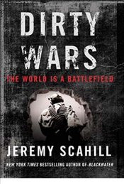 Dirty Wars: The World Is a Battlefield - Scahill, Jeremy