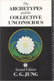 Archetypes and the Collective Unconscious - Jung, Carl Gustav