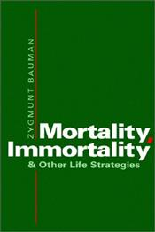 Mortality, Immortality and Other Life Strategies  - Bauman, Zygmunt