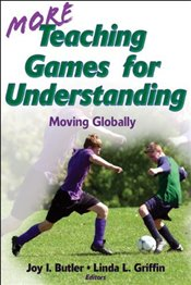 More Teaching Games for Understanding - Butler, Joy