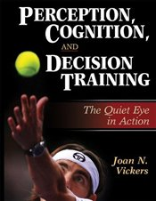 Perception, Cognition and Decision Training: The Quiet Eye in Action - Vickers, Joan N.