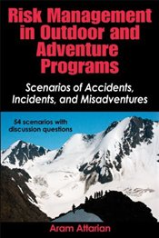 Risk Management in Outdoors and Adventure Programs: Scenarios of Accidents, Incidents, and Misadvent - Attarian, Dr Aram