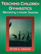 Teaching Children Gymnastics: Becoming a Master Teacher (American Master Teacher Program) - Werner, Peter H.