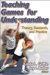 Teaching Games for Understanding: Theory, Research, and Practice - Butler, Joy