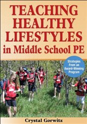 Teaching Healthy Lifestyles in Middle School PE: Strategies from an Award-winning Program - Gorwitz, Crystal