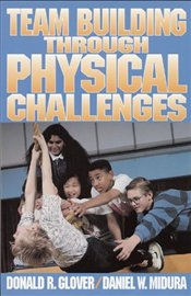 Team Building Through Physical Challenges - Glover, Donald. R